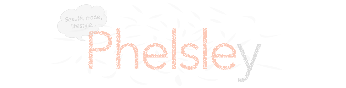Phelsley | Beauté, mode, lifestyle
