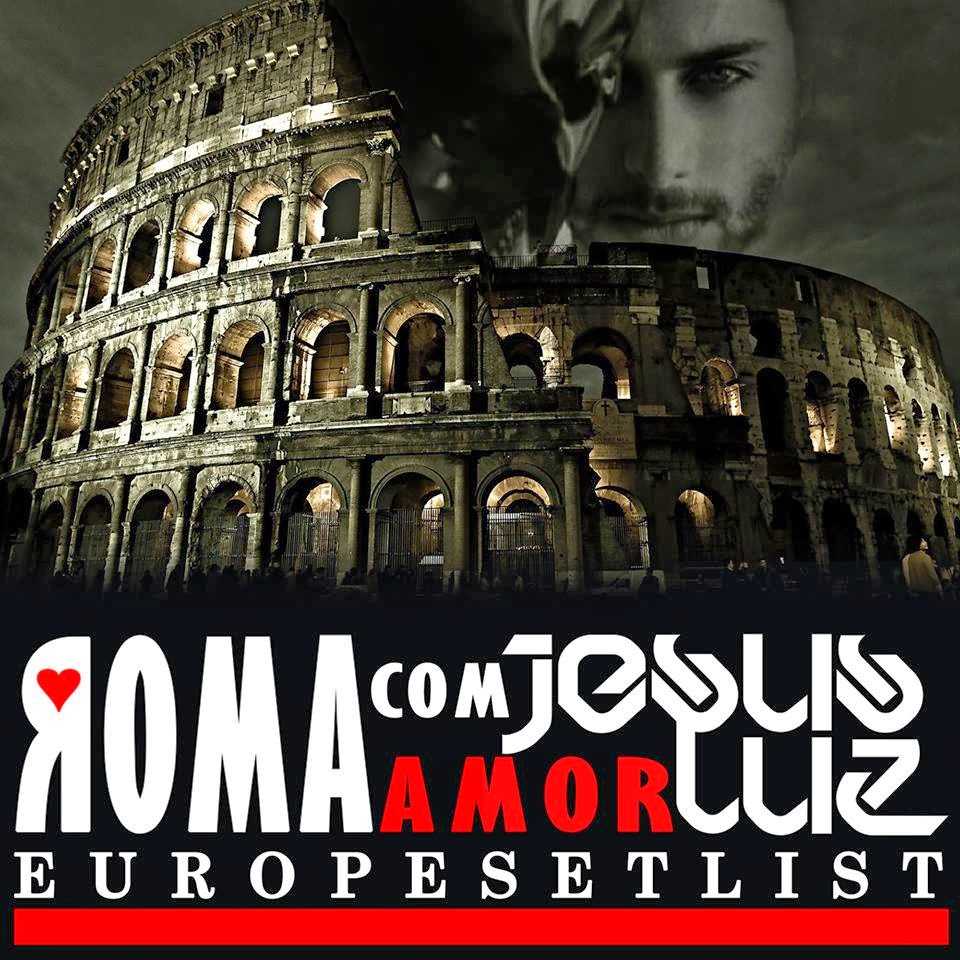 JESUS LUZ - ROMA com AMOЯ (EUROPE SETLIST)
