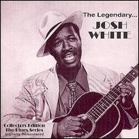 The Legendary Josh White , Recorded in the \'60s, Released in 1998.