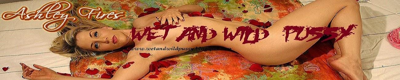 Wet & Wild PUSSY!!