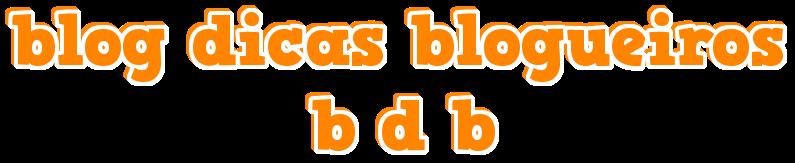 ►blogdicasblogueiros ...bdb...  blog dicas blogueiros