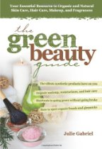 The Green Beauty Guide: Your Essential Resource to Organic and Natural Skin Care, Hair Care, Makeup