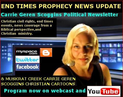 CHRISTIAN CIVIL RIGHTS, CARRIE GEREN SCOGGINS OF END TIMES PROPHECY NEWS UPDATE, WEBCAST ON YOUTUBE