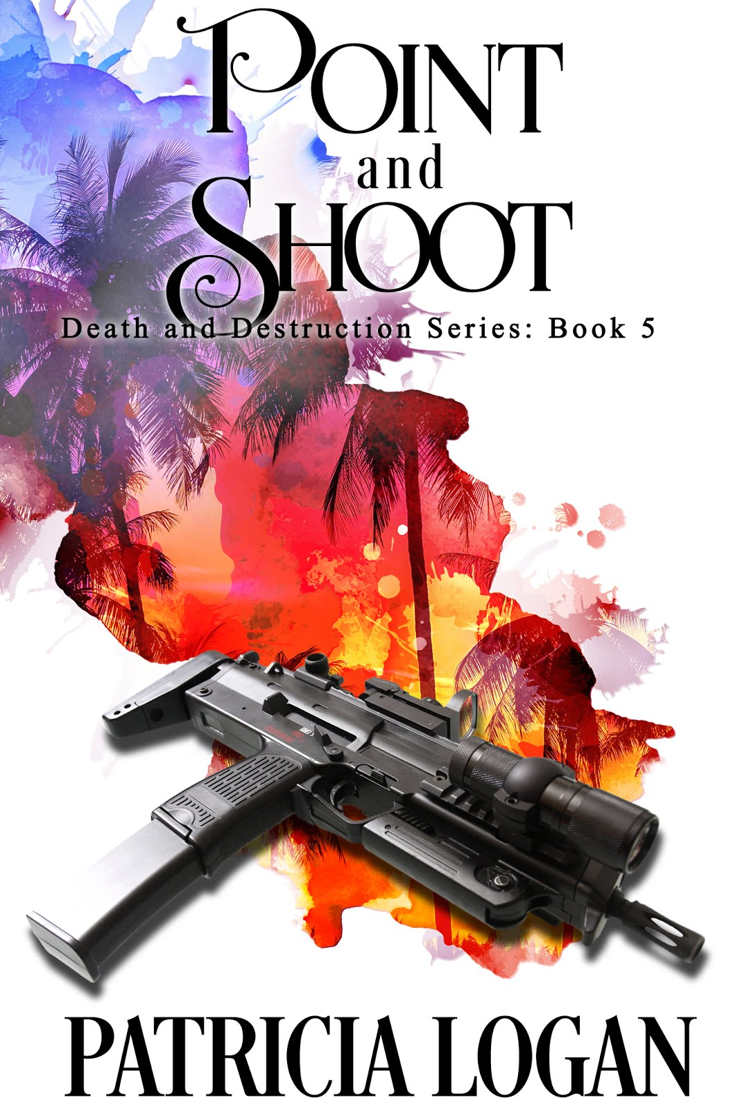 Point and Shoot (Death and Destruction Book 5