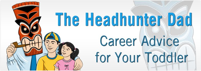 The Headhunter Dad - Parenting and Career Advice for your Toddler