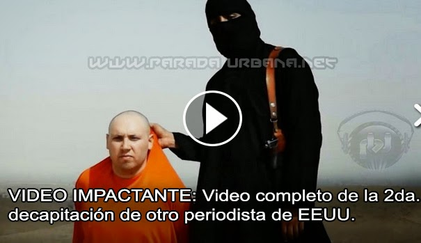 VIDEO IMPACTANTE - Video completo de la 2do.decapitación de Periodista Norteamericano