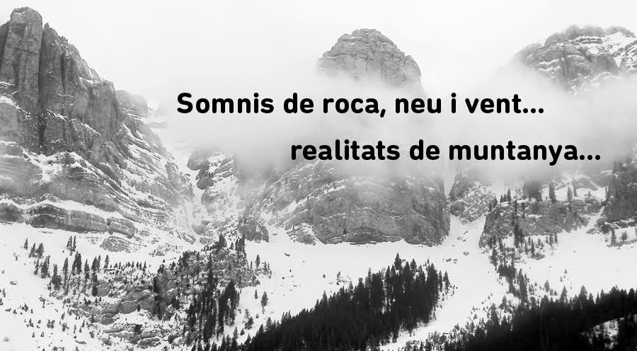 Somnis de roca, neu i vent... realitats de muntanya