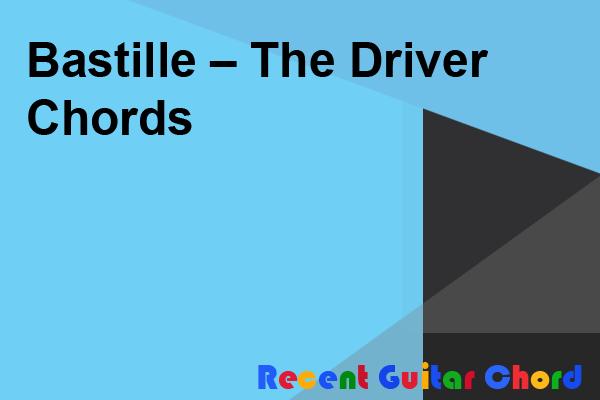 Bastille – The Driver Chords