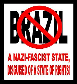 BRAZIL, UM ESTADO NAZI-FASCISTA DISFARÇADO DE UM ESTADO DE DIREITOS!