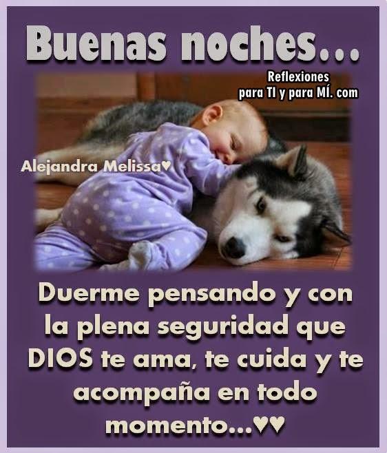 Duerme pensando y con la plena seguridad que DIOS te ama, te cuida y te acompaña en todo momento...  BUENAS NOCHES !!!