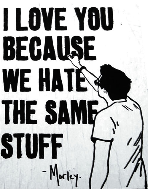 I Love You because We Hate The Same Stuff - Morley