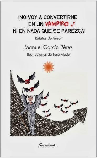 ¡NO VOY A CONVERTIRME EN UN VAMPIRO NI EN NADA QUE SE PAREZCA!. MANUEL GARCÍA PÉREZ. LIBRERIA CODEX ORIHUELA