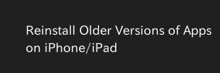 How to Re-install Older Version of Apps on iPhone & iPad