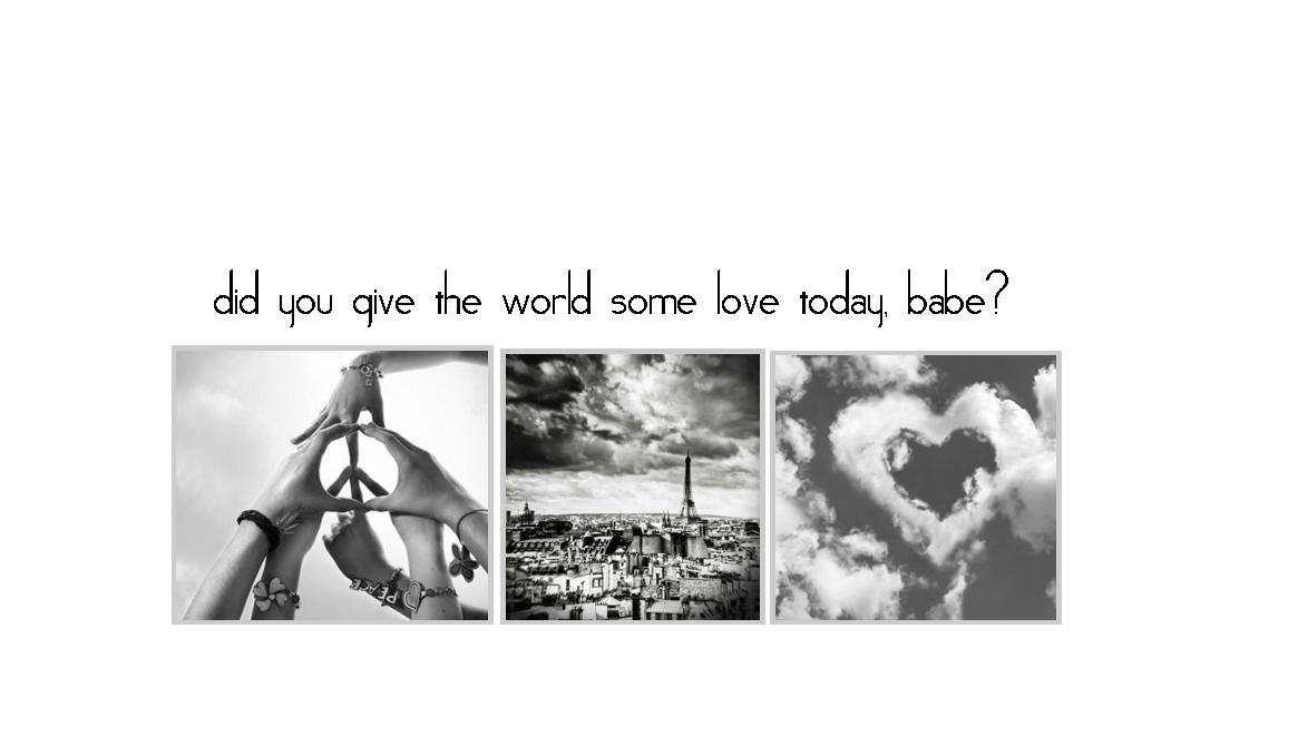 did you give the world some love today, babe?