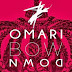 GOOD + MUSIC :::: Omari - Bow Down