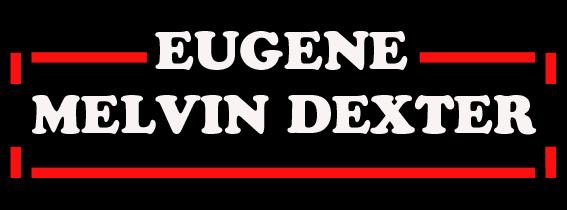 EUGENE MELVIN DEXTER