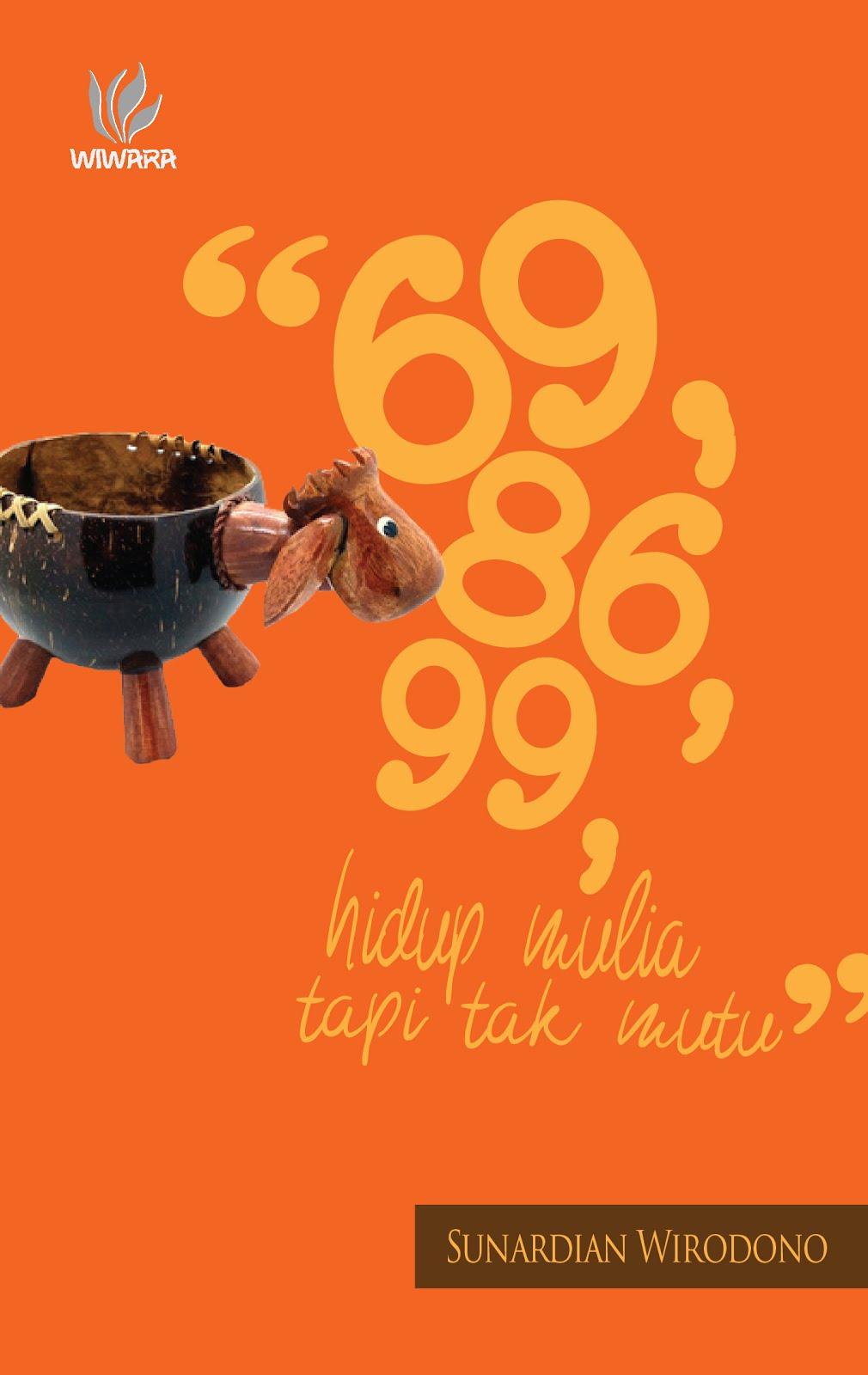 69, 86, 99, Hidup Mulia tapi Tak Mutu