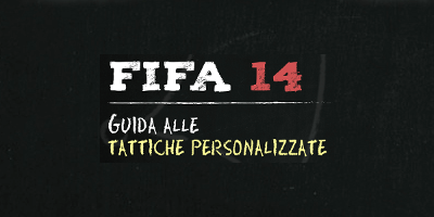 FiFA14: Guida alle tattiche personalizzate (@fifareloaded.com)