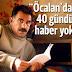 Μυστήρια εξαφάνιση εδώ και 40 μέρες του Οτσαλάν