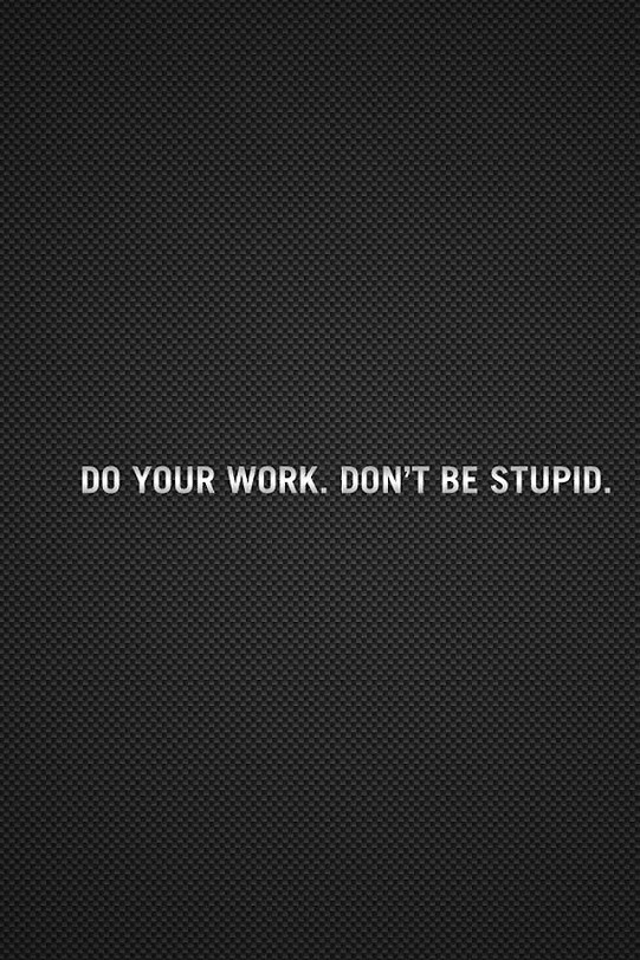 Do Your Work Don8217t Be Stupid   Galaxy Note HD Wallpaper