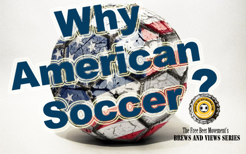 the beer movement  brews and views essay series why american soccer