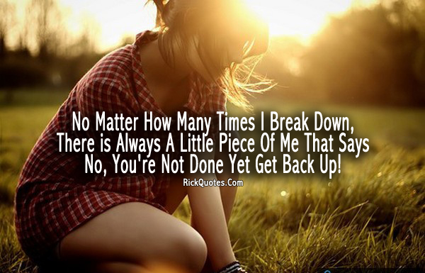 Life Quotes | No Matter How Many Times I Break Down