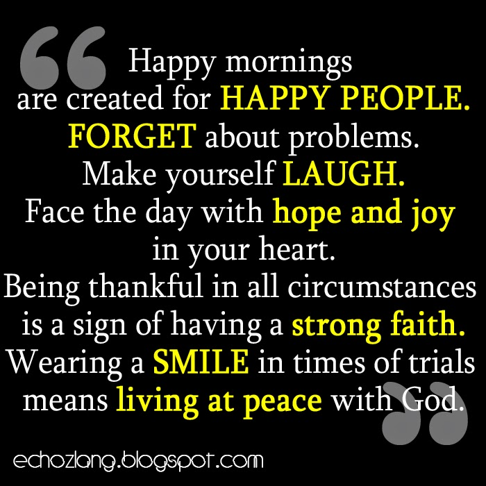 Happy mornings are created for happy people.