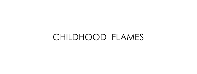 CHILDHOOD FLAMES