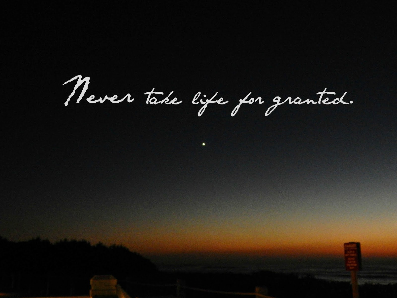 never take life for granted