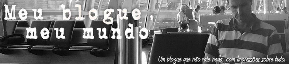 Meu blogue, meu mundo