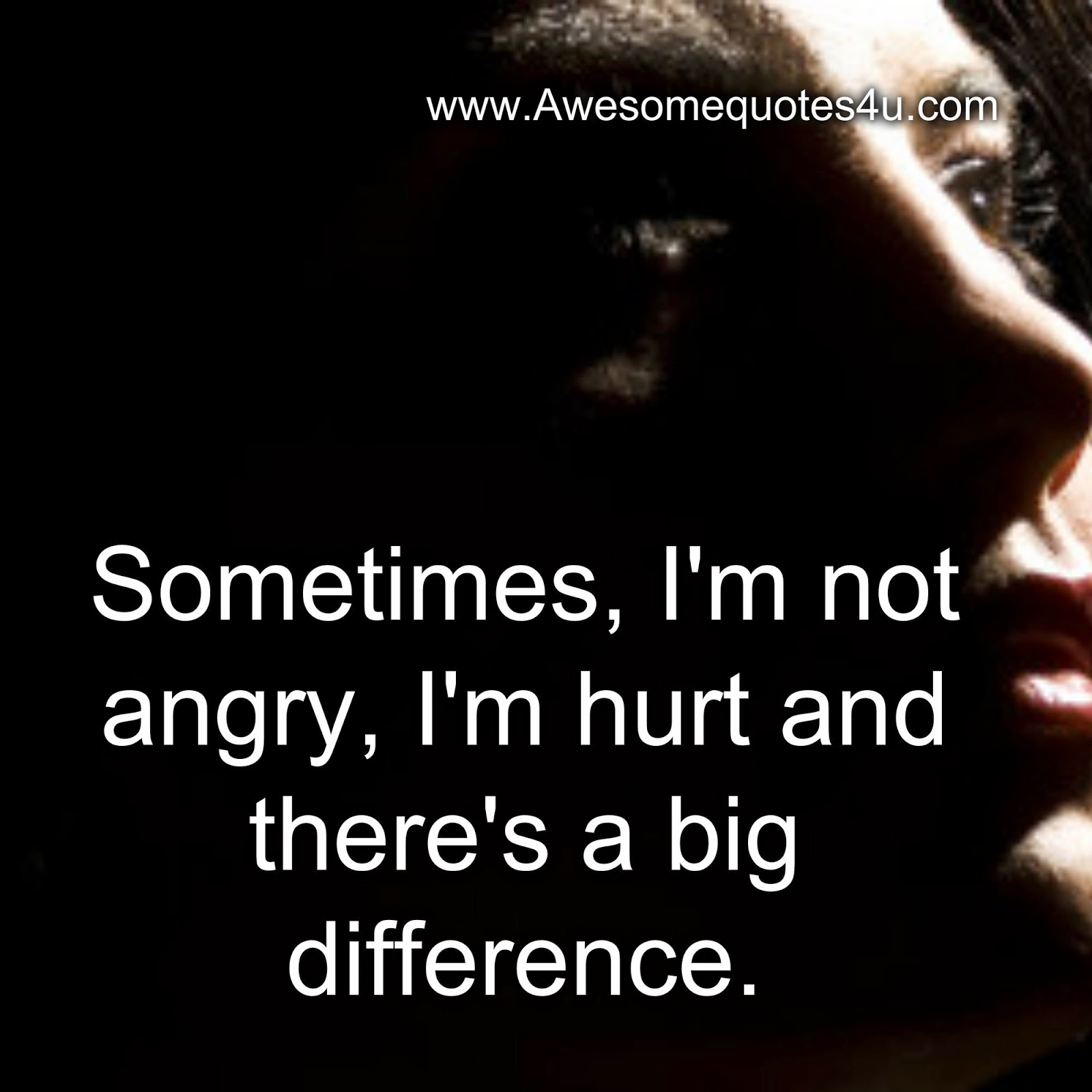 Awesome Quotes: Sometimes, I'm not angry, I'm hurt