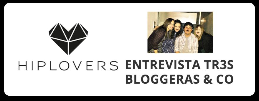 hiplovers entrevista Con la realidad en los talones - tr3s bloggeras & co
