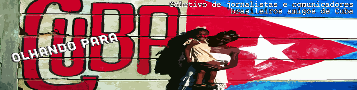 OLHANDO PARA CUBA