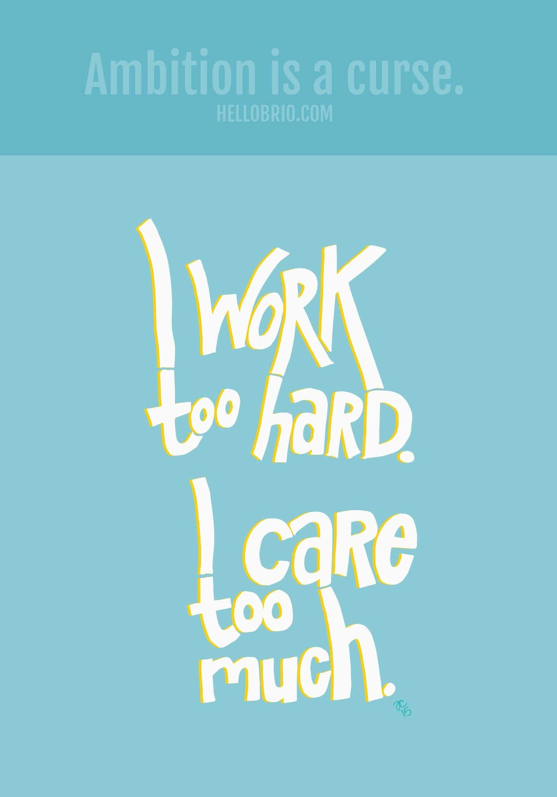 You work too hard. You care too much. Quote from The Office