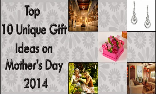 Top 10 Unique Gift Ideas for Mother's Day 2014
