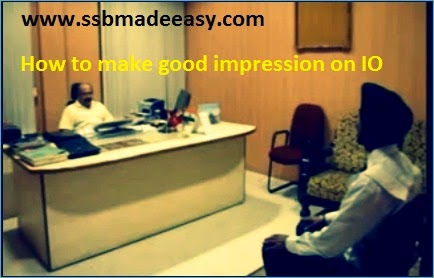 how to have a good impression on Interviewing Officer in SSB