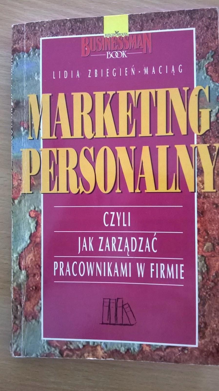 """""""Marketing personalny, czyli jak zarządzać pracownikami w firmie"""" - Lidia Zbigniew - Maciąg"""
