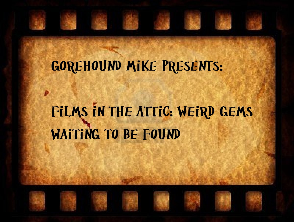 Gorehound Mikes Weird Cinema: Films in the Attic: SPECIAL EDITION ...