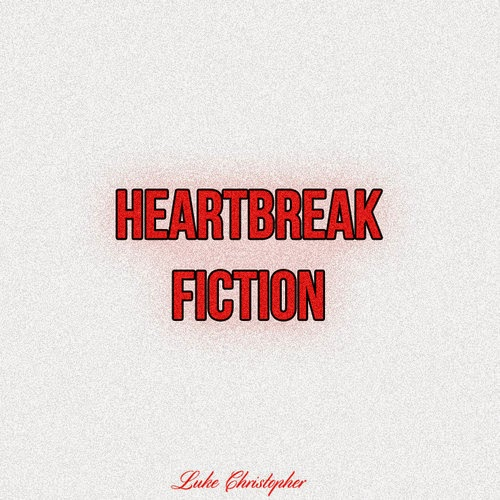 Heartbreak Fiction by Luke Christopher