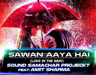 SAWAN AAYA HAI-SOUND SAMACHAR FEAT AMIT SHARMA REMIX