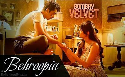 Behroopia-Lyrics-Bombay-Velvet-Ranbir-Kapoor-Anushka-Sharma