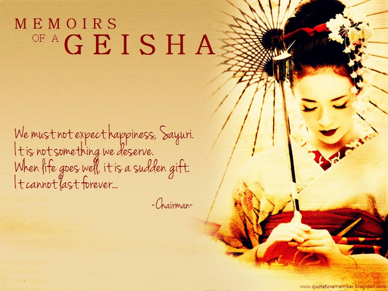 memoirs of a geisha essay quotes Fiction essay follow/fav memoirs of in conjunction with the following quote by sayuri the theme in the memoirs of a geisha of how beauty is in the eye of.