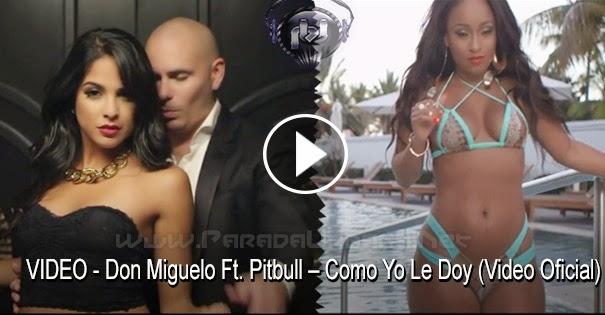 VIDEO - Don Miguelo Ft. Pitbull – Como Yo Le Doy (Video Oficial)