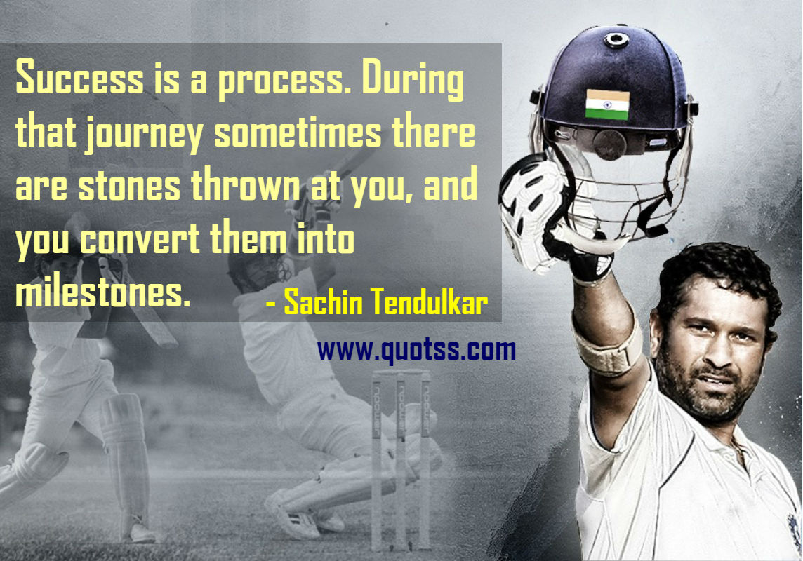 Image Quote on Quotss - Success is a process... During that journey sometimes there are stones thrown at you, and you convert them into milestones. by