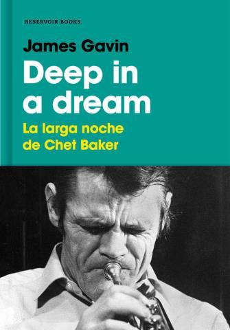 Deep in a dream: La larga noche de Chet Baker