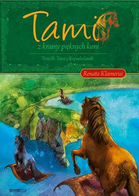 """""""Tami z krainy pięknych koni. Tom II: Tami z Kapadoclandii"""" – Renata Klamerus"""