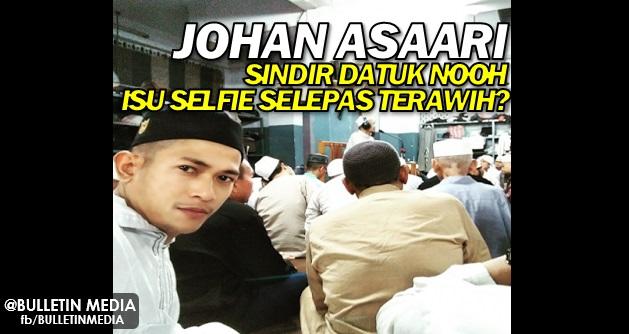 Isu Selfie Selepas Terawih, Johan Asaari Sindir Datuk Nooh Gadut?..