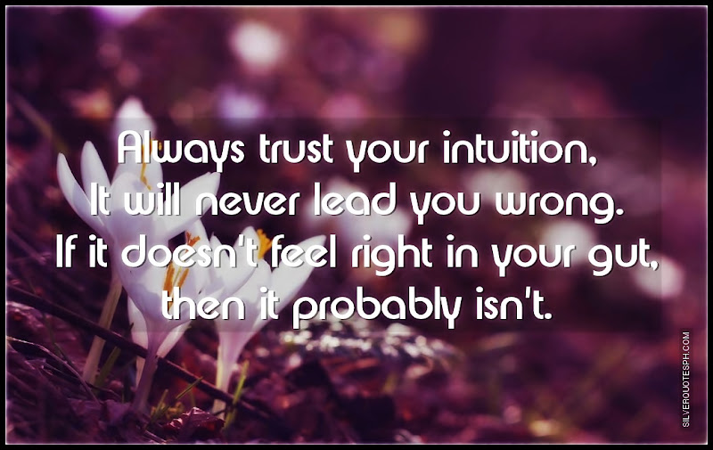 Always Trust Your Intuiton, Picture Quotes, Love Quotes, Sad Quotes, Sweet Quotes, Birthday Quotes, Friendship Quotes, Inspirational Quotes, Tagalog Quotes