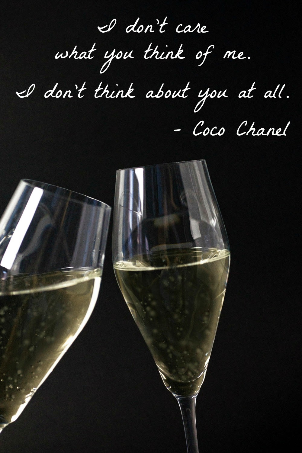 I don't care what you think of me. I don't think about you at all. Coco Chanel - Hello Handbag