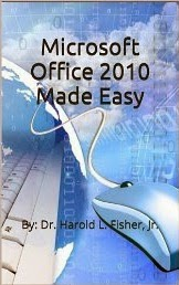 Microsoft Office 2010 Made Easy: By: Dr. Harold L. Fisher, Jr.